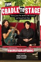 Cover image for From cradle to stage : stories from the mothers who rocked and raised rock stars
