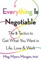 Cover image for Everything is negotiable : the 5 tactics to get what you want in life, love, & work