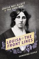 Cover image for Louisa on the front lines : Louisa May Alcott in the Civil War