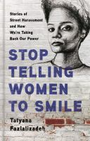 Cover image for Stop telling women to smile : stories of street harassment and how we're taking back our power