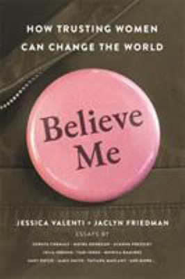 Cover image for Believe me : how trusting women can change the world