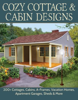 Cover image for Cozy cottage & cabin designs : 200+ cottages, cabins, A-frames, vacation homes, apartment garages, sheds & more.
