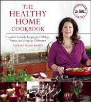Cover image for The healthy home cookbook : diabetes-friendly recipes for holidays, parties, and everyday celebrations