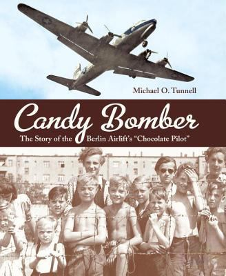 """Cover image for Candy bomber : the story of the Berlin Airlift's """"Chocolate Pilot"""""""