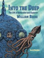 Cover image for Into the deep : the life of naturalist and explorer William Beebe