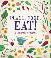 Cover image for Plant, cook, eat! : a children's cookbook