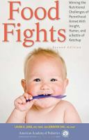 Cover image for Food fights : winning the nutritional challenges of parenthood armed with insight, humor, and a bottle of ketchup