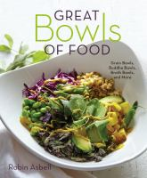 Cover image for Great bowls of food : grain bowls, buddha bowls, broth bowls, and more