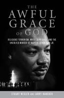 Cover image for The awful grace of God : religious terrorism, white supremacy, and the unsolved murder of Martin Luther King Jr.