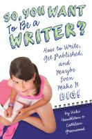 Cover image for So, you want to be a writer? : how to write, get published, and maybe even make it big!