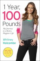 Cover image for 1 year, 100 pounds : my journey to a better, happier life