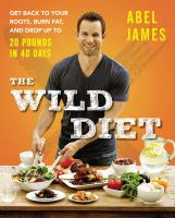 Cover image for The wild diet : get back to your roots, burn fat, and lose up to 20 pounds in 40 days