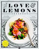 Cover image for The love and lemons cookbook : an apple-to-zucchini celebration of impromptu cooking