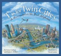 Cover image for T is for Twin Cities : a Minneapolis/St. Paul alphabet