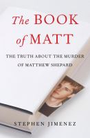 Cover image for The book of Matt : hidden truths about the murder of Matthew Shepard