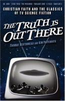 Cover image for The truth is out there : Christian faith and the classics of TV science fiction