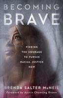 Cover image for Becoming brave : finding the courage to pursue racial justice now