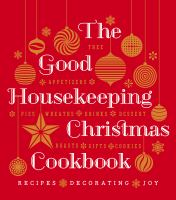 Cover image for The Good Housekeeping Christmas cookbook : recipes, decorating, joy : roasts, tree, appetizers, pies, décor, drinks, dessert, buffet, gifts, cookies.