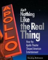 Cover image for Ain't nothing like the real thing : how the Apollo Theater shaped American entertainment