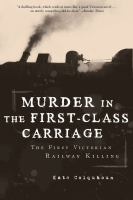 Cover image for Murder in the first-class carriage : the first Victorian railway killing
