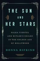Cover image for The sun and her stars : Salka Viertel and Hitler's exiles in the golden age of Hollywood