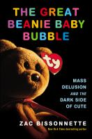 Cover image for The great Beanie Baby bubble : mass delusion and the dark side of cute