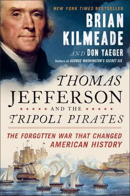 Cover image for Thomas Jefferson and the Tripoli pirates : the forgotten war that changed American history