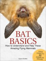 Cover image for Bat basics : how to understand and help these amazing flying mammals