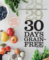 Cover image for 30 days grain-free : a day-by-day guide and meal plan for beginning a grain-free diet