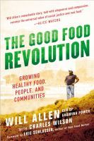 Cover image for The good food revolution : growing healthy food, people, and communities