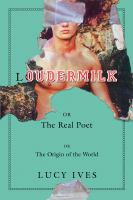 Cover image for Loudermilk, or, The real poet, or, The origin of the world : a novel