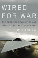 Cover image for Wired for war : the robotics revolution and conflict in the twenty-first century