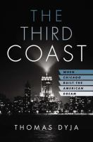 Cover image for The third coast : when Chicago built the American dream