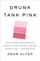 Cover image for Drunk tank pink : and other unexpected forces that shape how we think, feel, and behave