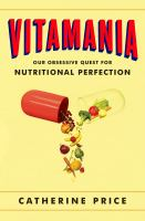 Cover image for Vitamania : our obsessive quest for nutritional perfection