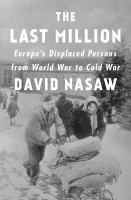 Cover image for The last million : Europe's displaced persons from World War to Cold War