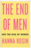 Cover image for The end of men : and the rise of women