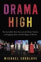 Cover image for Drama high : the incredible true story of a brilliant teacher, a struggling town, and the magic of theater