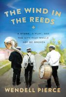 Cover image for The wind in the reeds : a storm, a play, and the city that would not be broken