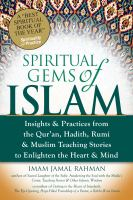 Cover image for Spiritual gems of Islam : insights & practices from the Qur'an, Hadith, Rumi & Muslim teaching stories to enlighten the heart & mind