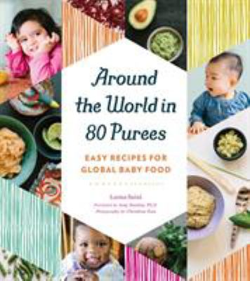Cover image for Around the world in 80 purees : easy recipes for global baby food