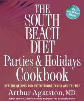 Cover image for The South Beach diet parties & holidays cookbook : healthy recipes for entertaining family and friends