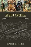 Cover image for Armed America : the remarkable story of how and why guns became as American as apple pie