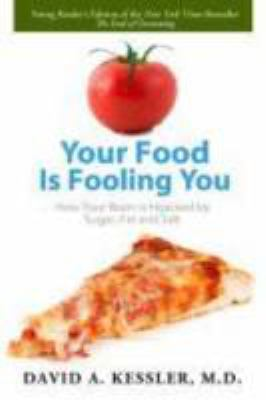 Cover image for Your food is fooling you : how your brain is hijacked by sugar, fat, and salt