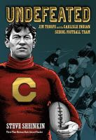 Cover image for Undefeated : Jim Thorpe and the Carlisle Indian School Football team