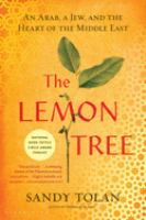 Cover image for The lemon tree : an Arab, a Jew, and the heart of the Middle East