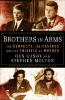 Cover image for Brothers in arms : the Kennedys, the Castros, and the politics of murder