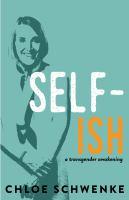 Cover image for Self-ish : a transgender awakening