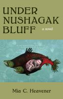 Cover image for Under Nushagak bluff : a novel