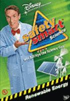 Cover image for Safety smart science with Bill Nye the Science Guy. Renewable energy.